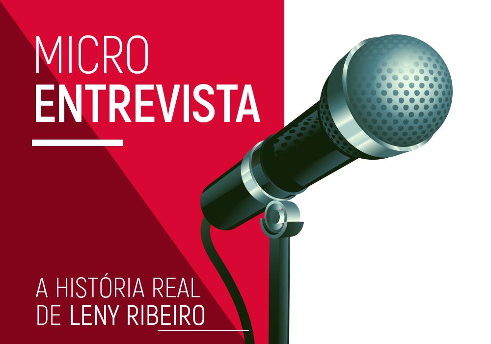 MicroEntrevista - A história real de Leny Ribeiro