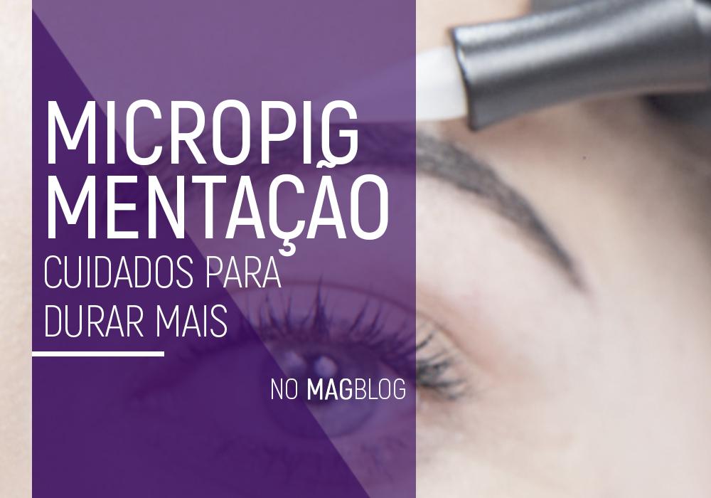 Micropigmentação: Cuidados para durar mais