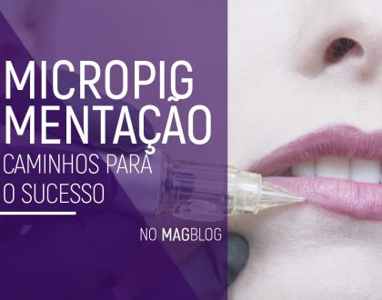Micropigmentação: Caminhos para o sucesso