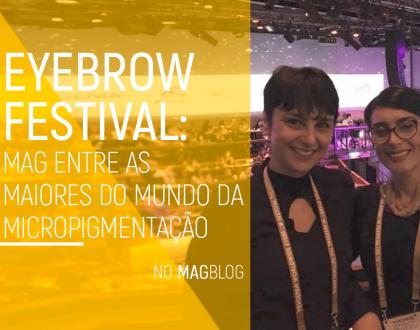 Eyebrow Festival: Mag entre as maiores do mundo da micropigmentação