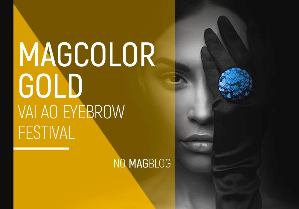 MagColor Gold vai ao Eyebrow Festival