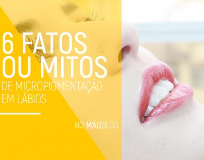 Micropigmentação labial: 6 fatos ou mitos