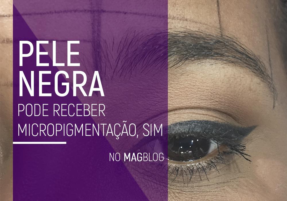 Pele negra pode receber micropigmentação, sim!