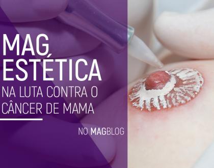 Mag Estética na luta contra o câncer de mama