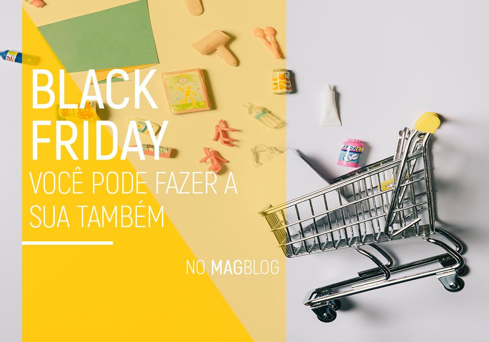 Black Friday cai no gosto do brasileiro; você pode fazer a sua também