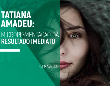 Tatiana Amadeu: Micropigmentação dá resultado imediato