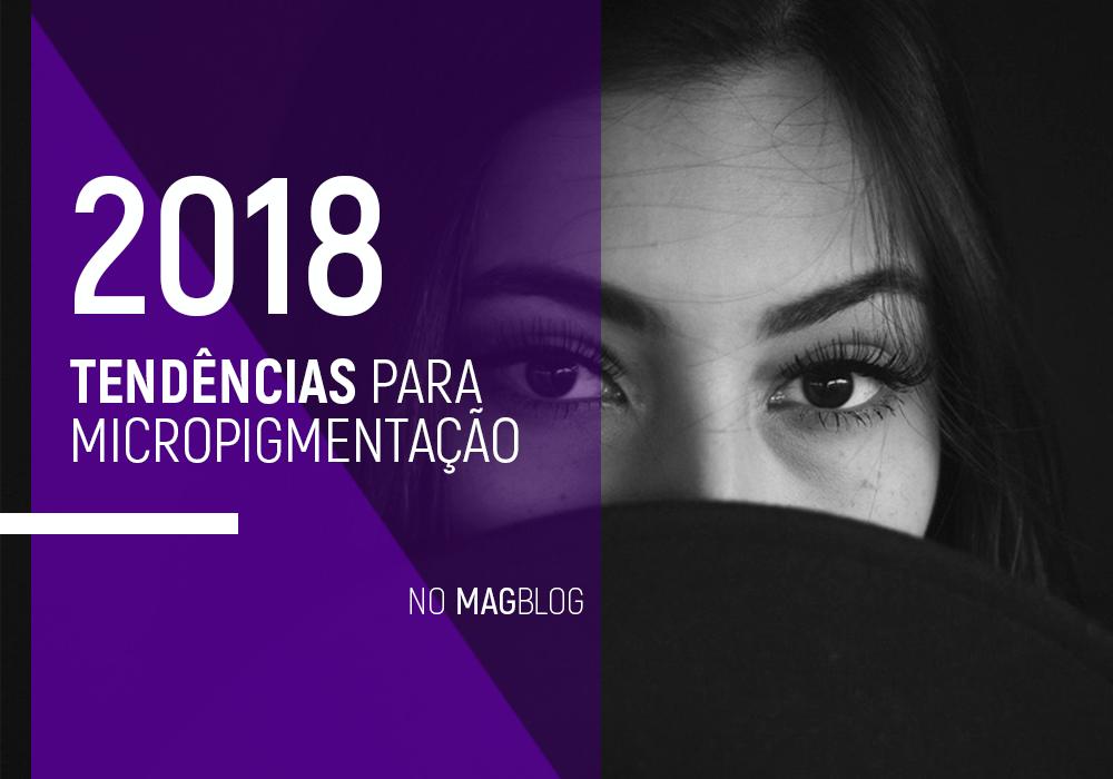 2018: Tendências para Micropigmentação