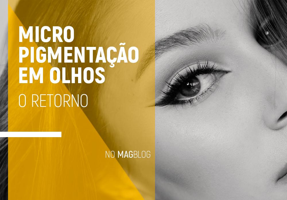 Micropigmentação em olhos: O retorno