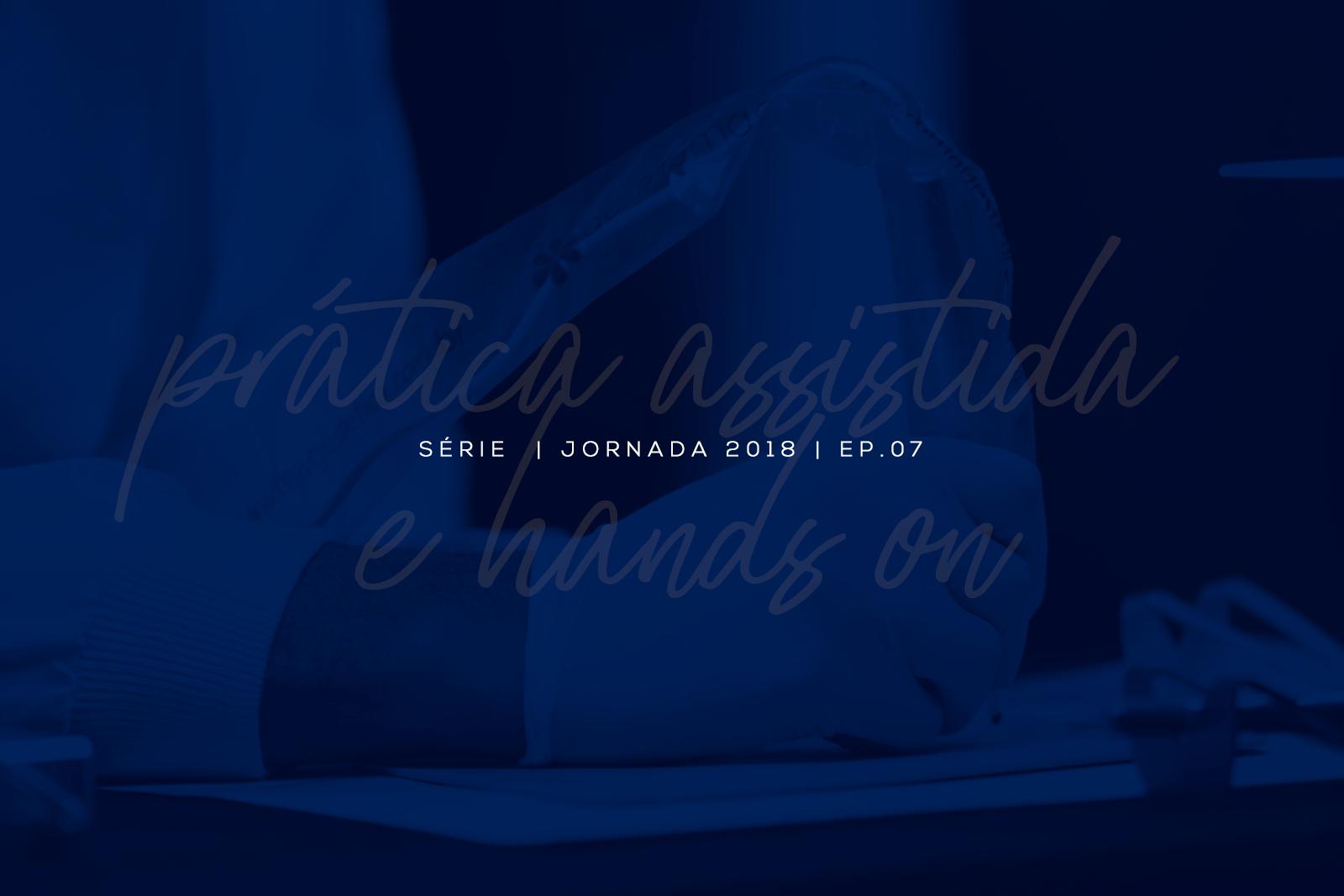 Série Jornada: Prática Assistida & HandsOn