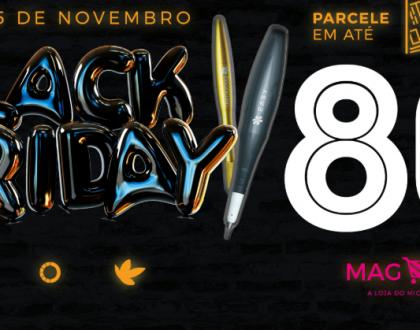 Black Friday de verdade, com até 80% de desconto, só na Mag Estética